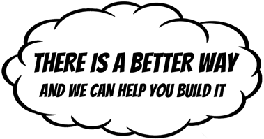 There is a better way and we can help you build it